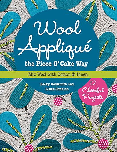 Wool Appliqué the Piece O' Cake Way: 12 Cheerful Projects • Mix Wool with Cotton & - Piece Of Fabric Cake