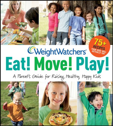 Weight Watchers Eat! Move! Play!: A Parent's Guide for Raising Healthy, Happy Kids (Weight Watchers Lifestyle)