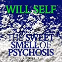 The Sweet Smell of Psychosis: A Novella Audiobook by Will Self Narrated by John Lee