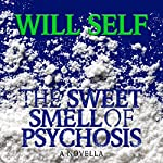 The Sweet Smell of Psychosis: A Novella | Will Self