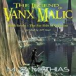 The Far Side of Creation: The Legend of Vanx Malic, Book 7 | M. R. Mathias
