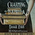 Charming Isabella Audiobook by Maggie Ryan Narrated by Ashlyn Gracin