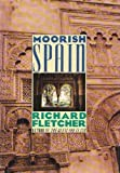 Moorish Spain, Fletcher, Richard, 080502395X