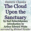 Cloud upon the Sanctuary: Esoteric Classics Audiobook by Arthur Edward Waite, Karl Eckartshausen Narrated by Michael Strader