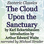 Cloud upon the Sanctuary: Esoteric Classics | Arthur Edward Waite,Karl Eckartshausen