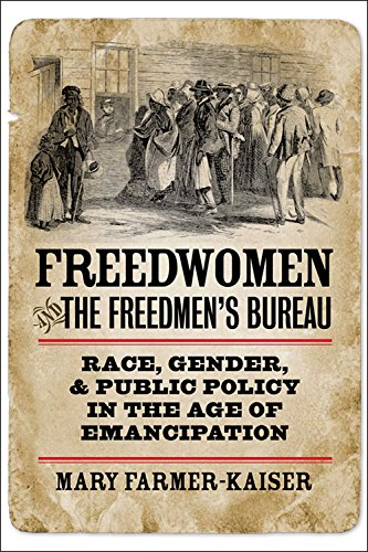 Freedwomen and the Freedmen's Bureau: Race, Gender, and Public Policy in the Age of Emancipation (Reconstructing America)