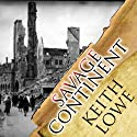 Savage Continent: Europe in the Aftermath of World War II Audiobook by Keith Lowe Narrated by John Lee