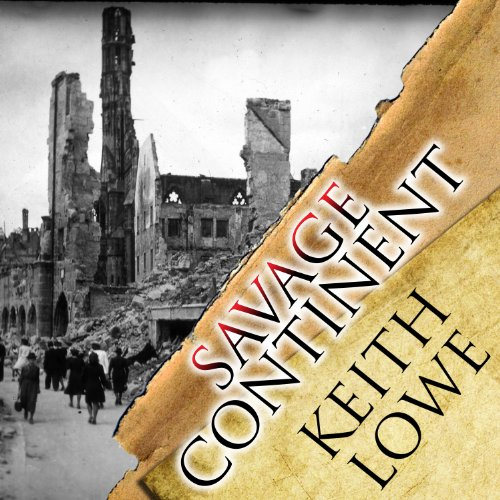 Savage Continent: Europe in the Aftermath of World War II by Tantor Audio