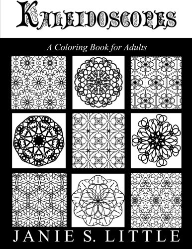 Kaleidoscopes: A Coloring Book for Adults (Vol.1)