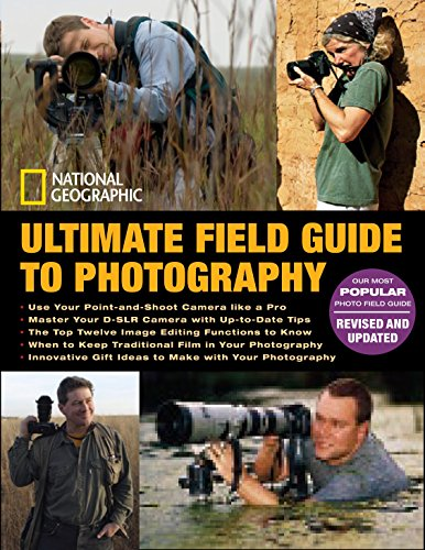 National Geographic Ultimate Field Guide to Photography: Revised and Expanded (National Geographic Ultimate Field Guide To Photography)