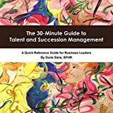 The 30-Minute Guide to Talent and Succession Management: A Quick Reference Guide for Business Leaders 1st edition by Doris Sims (2009) Paperback