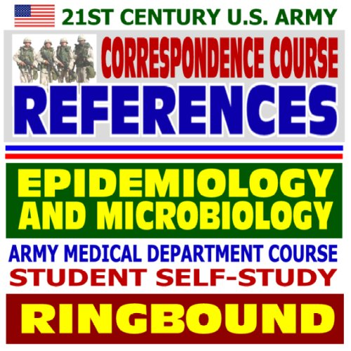 21st Century U.S. Army Correspondence Course References: Principles of Epidemiology and Microbiology - Army Medical Department Course Student Self-Study Guide (Ringbound) PDF