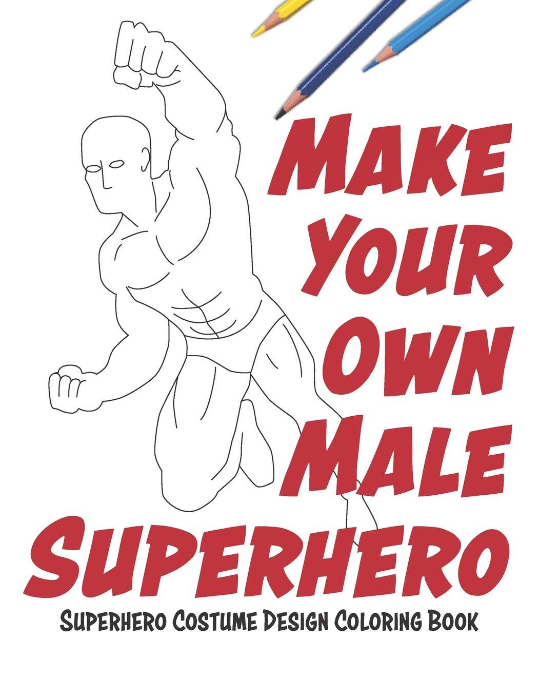 Make Your Own Male Superhero: Super Hero Costume Design ...