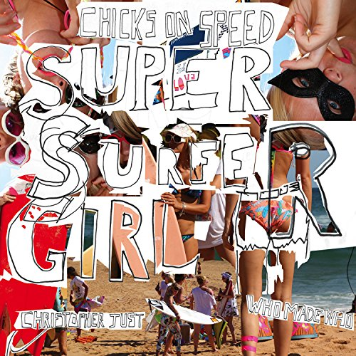 - Super Surfer Girl (Surf Nazis Must Die Christopher Just Remix)
