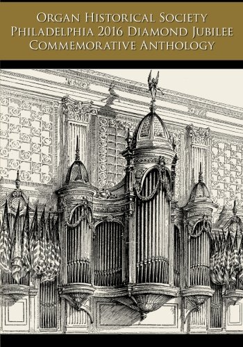 Organ Historical Society Philadelphia 2016 Diamond Jubilee Commemorative Anthology