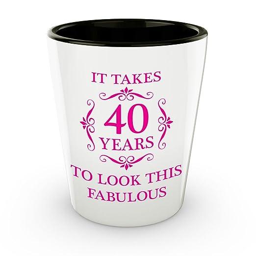 40th Birthday - Vaso de chupito tiene 40 años to look this ...
