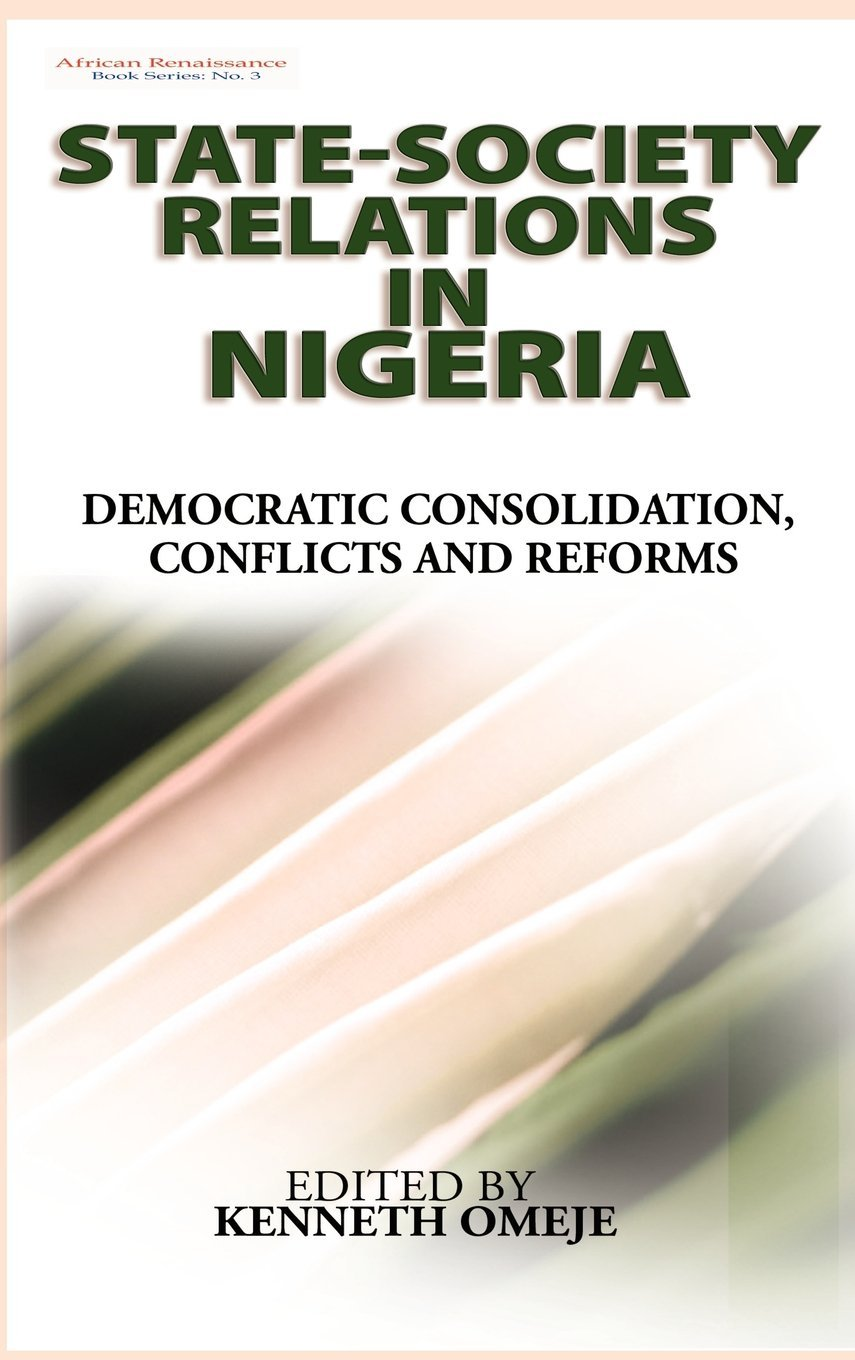 State- Society Relations in Nigeria: Democratic Consolidation, Conflicts and Reforms (Hb) (African Renaissance) pdf epub