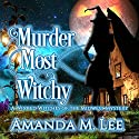 Murder Most Witchy: Wicked Witches of the Midwest, Book 10 Audiobook by Amanda M. Lee Narrated by Hollis McCarthy