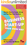Business Start-Up Your Own Way: Women: How to Create, Setup and Run Your Own Business