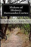 Makers of History: Hernandez Cortez, John S.C. Abbott, 150014455X