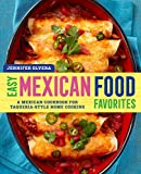 #1: Easy Mexican Food Favorites: A Mexican Cookbook for Taqueria-Style Home Cooking
