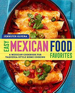 Easy Mexican Food Favorites A Mexican Cookbook For Taqueria Style