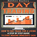Day Trading: How to Day Trade for a Living: A Step by Step Guide to Start Making Immediate Cash Audiobook by Matthew Maybury Narrated by Mark Shumka