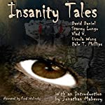 Insanity Tales | Stacey Longo,David Daniel,Vlad V.,Ursula Wong,Dale T. Phillips