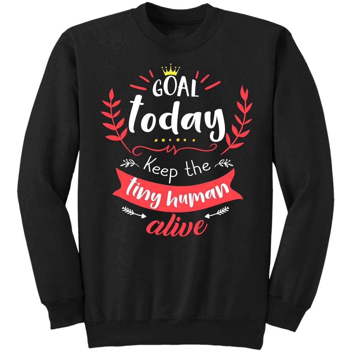 DoozyGifts99 Goal Today Keep The Tiny Humans Alive-F Sweatshirt