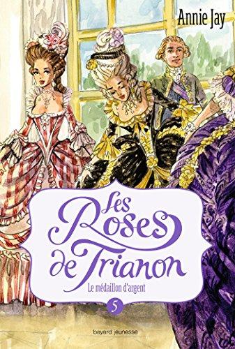 Les roses de Trianon, Tome 05: Le médaillon d'argent (French Edition) ()