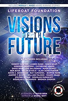 Visions of the Future by [Brin, David, Bear, Greg, Haldeman, Joe, Howey, Hugh, Richards, Douglas E., Sawyer, Robert, Anderson, Kevin J., Kurzweil, Ray, Rees, Martin]