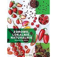 Zdrowo lokalnie naturalnie: Slow Food po polsku