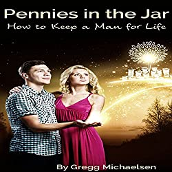 Pennies in the Jar: How to Keep a Man for Life