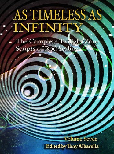 As Timeless As Infinity: The Complete Twilight Zone Scripts of Rod Serling