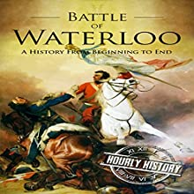 Battle of Waterloo: A History from Beginning to End Audiobook by Hourly History Narrated by Jimmy Kieffer