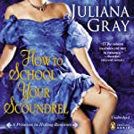 How to School Your Scoundrel: A Princess in Hiding, Book 3   Juliana Gray