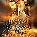Royal Dragon Audiobook by Charlene Hartnady Narrated by Stella Bloom, Sebastian York