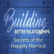 Building Better Relationships: Secrets of the Happily Married Discours Auteur(s) : Rick McDaniel Narrateur(s) : Rick McDaniel