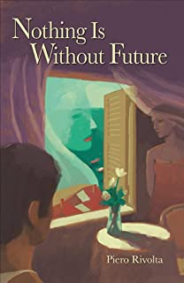 Nothing Is Without Future (English and Italian Edition)