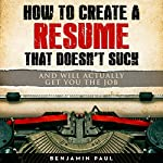 How to Create a Resume That Doesn't Suck (and Will Actually Get You the Job) | Benjamin Paul