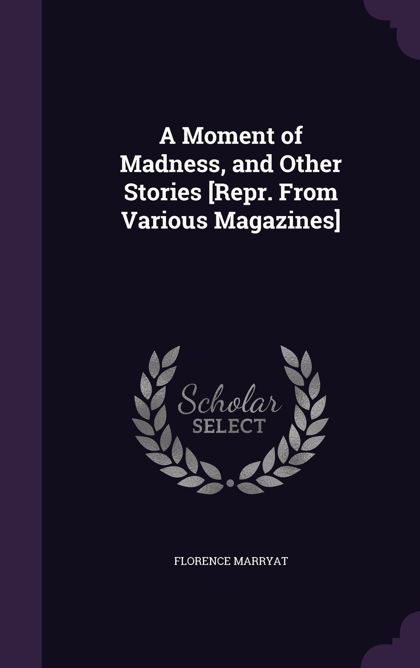 A Moment of Madness, and Other Stories [Repr. from Various Magazines] pdf epub