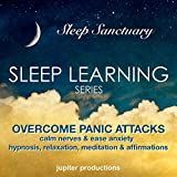 Overcome Panic Attacks, Calm Nerves and Ease Anxiety: Sleep Learning, Hypnosis, Relaxation, Meditation & Affirmations - Jupiter Productions