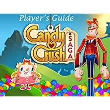 Candy Crush Saga: The Sweet,Tasty, Divine, Delicious Unofficial Player's Guide for Secret Tips, Tricks and Hints!