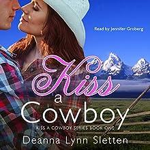 Kiss a Cowboy: Kiss a Cowboy Series, Book One Audiobook by Deanna Lynn Sletten Narrated by Jennifer Groberg
