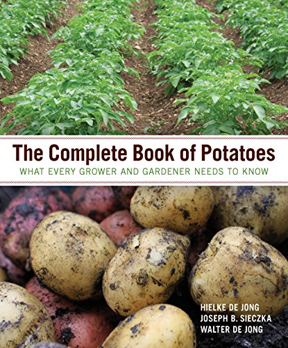 The Complete Book of Potatoes: What Every Grower and Gardener Needs to Know by Hielke De Jong, Walter De Jong, Joseph B. Sieczka