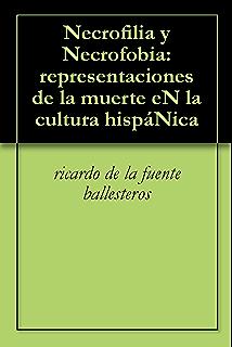 Necrofilia y Necrofobia: representaciones de la muerte eN la cultura hispáNica (Cultura Iberoamericana nº