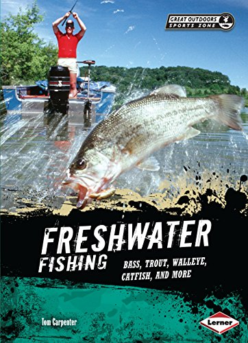 Freshwater Fishing: Bass, Trout, Walleye, Catfish, and More (Great Outdoors Sports Zone) (Great Outdoors Sports Zone (Lerner))