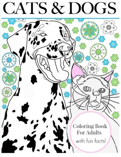 Download Cats & Dogs: Coloring Book For Adults (With Fun Facts!): Color Creative Cats and Doodle Dogs, The Perfect Book For Pet Lovers (Creative Therapy Adult Coloring Books) (Volume 4) PDF