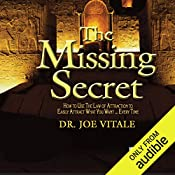The Missing Secret: How to Use the Law of Attraction to Easily Attract Whatever You Want... Every Time   Dr. Joe Vitale