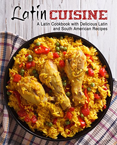 Latin Cuisine: A Latin Cookbook with Delicious Latin and South American Recipes by BookSumo Press